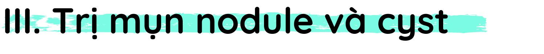 h1 Trị mụn nang (nodule) và u nang (cyst)