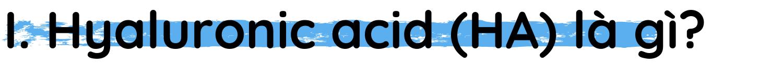 h1|Hyaluronic acid (HA) là gì