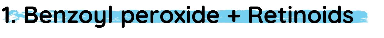 h2 Benzoyl peroxide + Retinoids